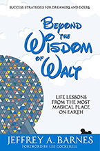 Beyond the Wisdom of Walt: Life Lessons from the Most Magical Place on Earth' by Jeffrey A. Barnes