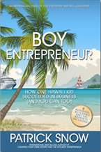 Boy Entrepreneur: How One Hawaii Kid Succeeded in Business (And You Can Too) by Patrick Snow