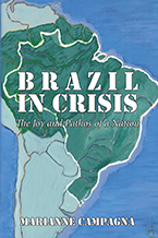 Brazil in Crisis: The Joy and Pathos of a Nation by Marianne Campagna