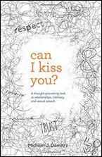 Can I Kiss You? A Thought-Provoking Look at Relationships, Intimacy & Sexual Assault by Michael J. Domitrz
