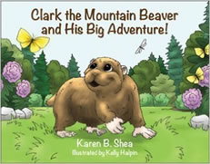 Clark the Mountain Beaver and His Big Adventure by Karen Shea