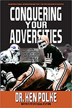 Conquering Your Adversities: From the Mafia-Controlled Streets to the NFL to Ultimately Becoming a Successful Doctor by Dr. Kenneth Polke with Steve Eggleston
