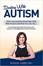 Dealing with Autism: How I Successfully Raised My Child with Autism and How You Can Too...Randa Habelrih