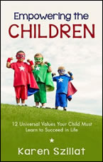 Empowering the Children: 12 Universal Values Your Child Must Learn to Succeed in Life by Karen Szillat