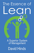 The Essence of Lean: A Superior System of Management by David Hinds, Ph.D.