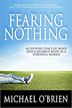 Fearing Nothing: Achieving Peace of Mind and a Relaxed Body in a Stressful World by Michael O'Brien