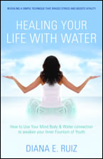 Healing Your Life with Water by Diana E. Ruiz