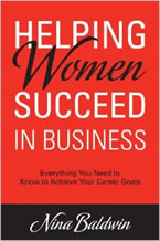 Helping Women Succeed in Business Everything You Need to Know to Achieve Your Career Goals Nina Baldwin