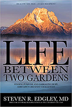 Life Between Two Gardens by Dr. Steven Edgley
