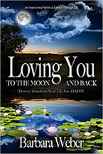 Loving You to the Moon and Back: How to Overcome Life's Struggles and Still Love Yourself by Barbara Weber