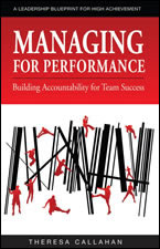 Managing for Performance: Building Accountability for Team Success by Theresa Callahan