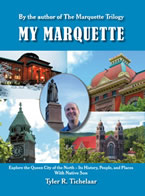 My Marquette: Explore the Queen City of the North, Its History, People, and Places by Tyler R. Tichelaar