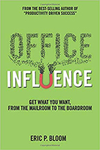 Eric Bloom's Office Influence: Get What You Want, From the Mailroom to the Boardroom