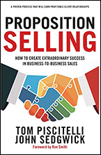 Proposition Selling: How To Create Extraordinary Success in Business-to-Business Sales' by Tom Piscitelli and John Sedgwick