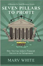 Seven Pillars to Profit: How You Can Achieve Financial Success as an Entrepreneur by Marvin White