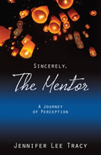 Sincerely, The Mentor: A Journey of Perception by Jennifer Lee Tracy