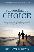 Succeeding by Choice by Dr. Levi Murray