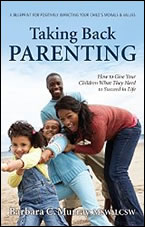 Taking Back Parenting: How to Give Your Children What They Need to Succeed in Life by Barbara C. Murray