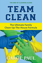 Team Clean: The Ultimate Family Clean-Up-the-House Formula! Carol Paul