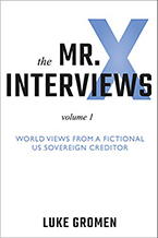The Mr. X Interviews: World Views from a Fictional US Sovereign Creditor by Luke Gromen