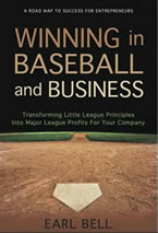 Winning in Baseball and Business: Transforming Little League Principles into Major League Profits for Your Company Earl Bell