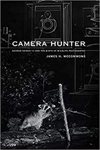 Camera Hunter: George Shiras III and the Birth of Wildlife Photography by James H. McCommons